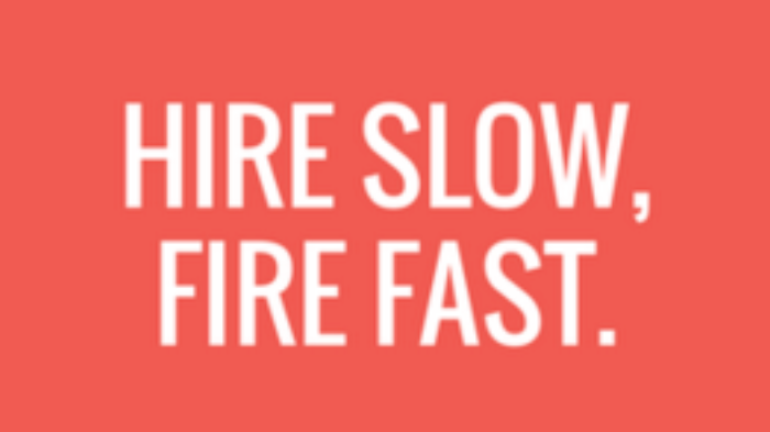 Hire Slowly and Fire Quickly